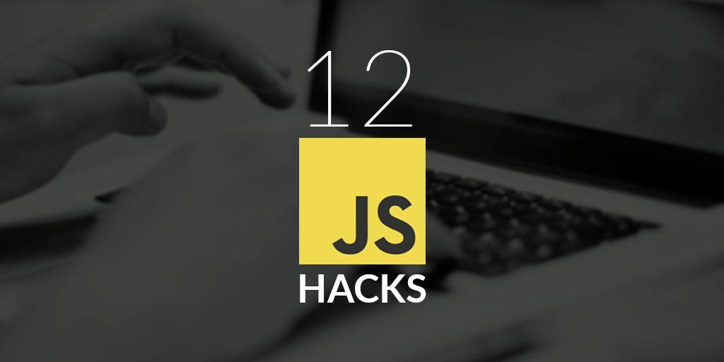 12 extremely useful hacks for javascript jscramber blog