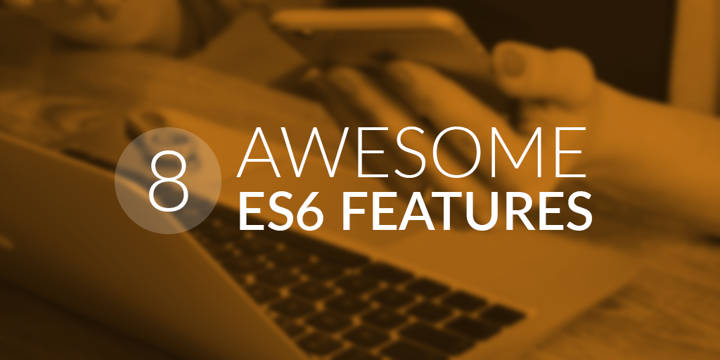 8 Awesome ES6 Features