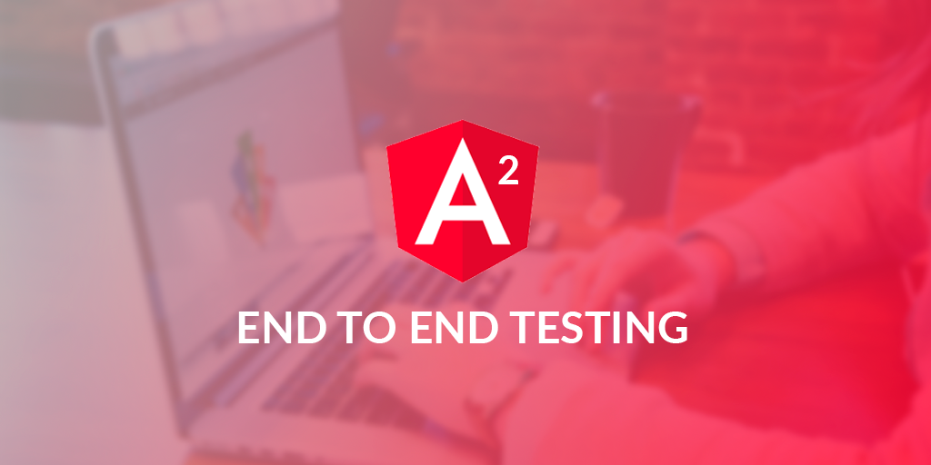 Getting Started with Angular 2 End To End Testing