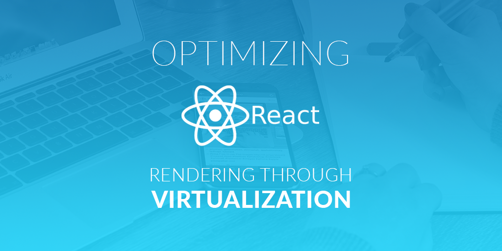 Optimizing React Rendering-through Virtualization