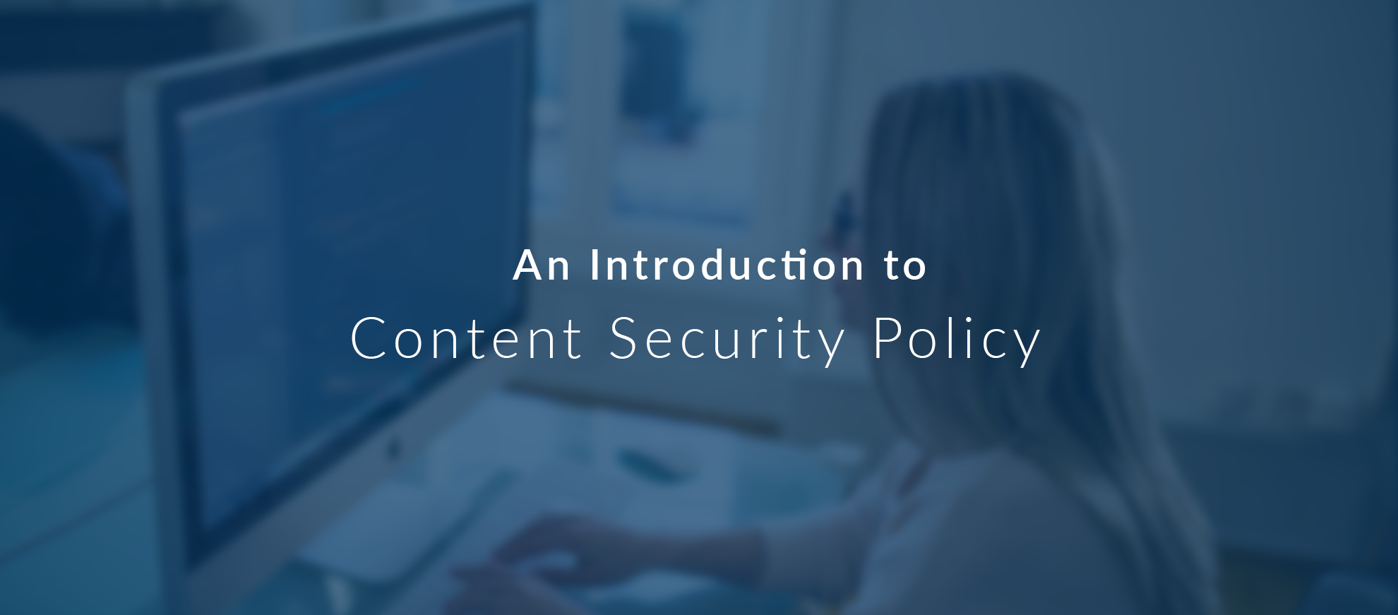 An Introduction to Content Security Policy (CSP)