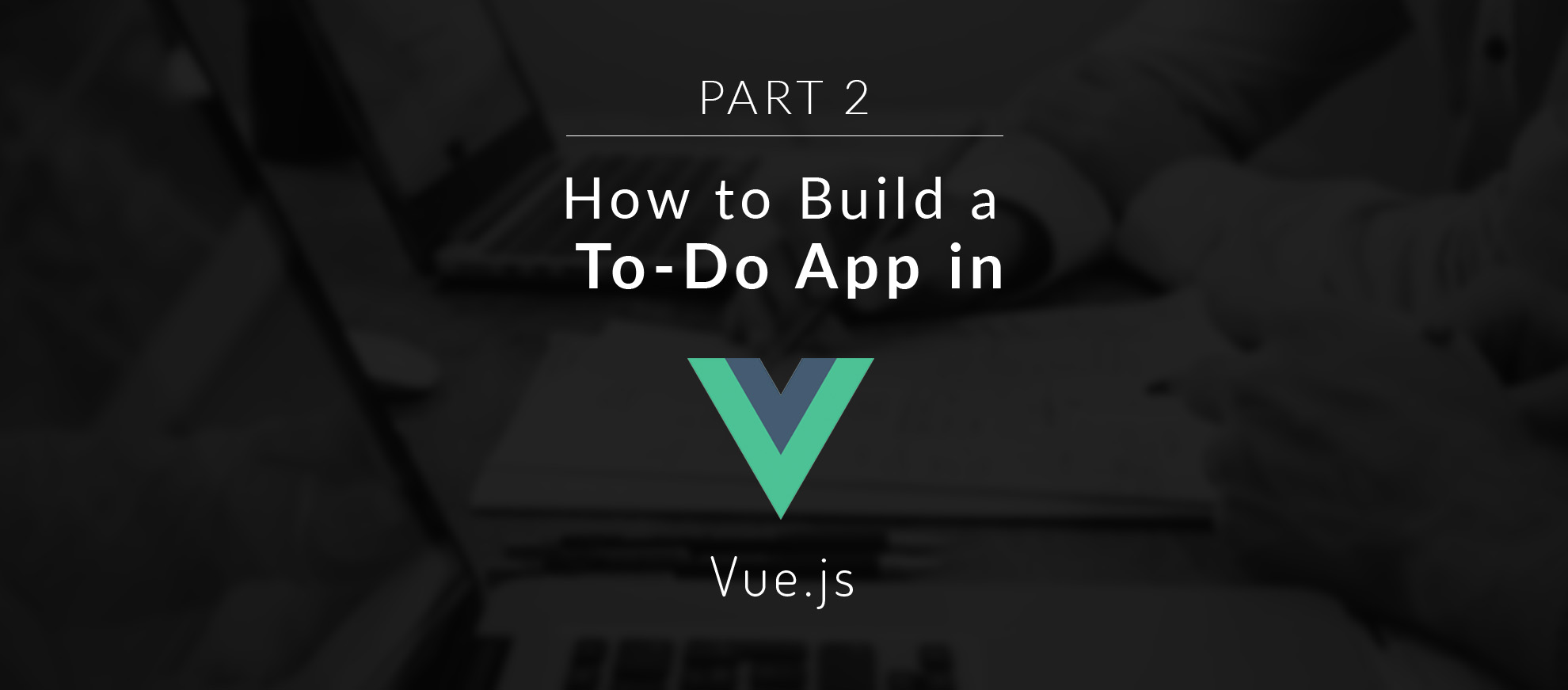 How to Build a To-Do App in Vue.js - Part 2