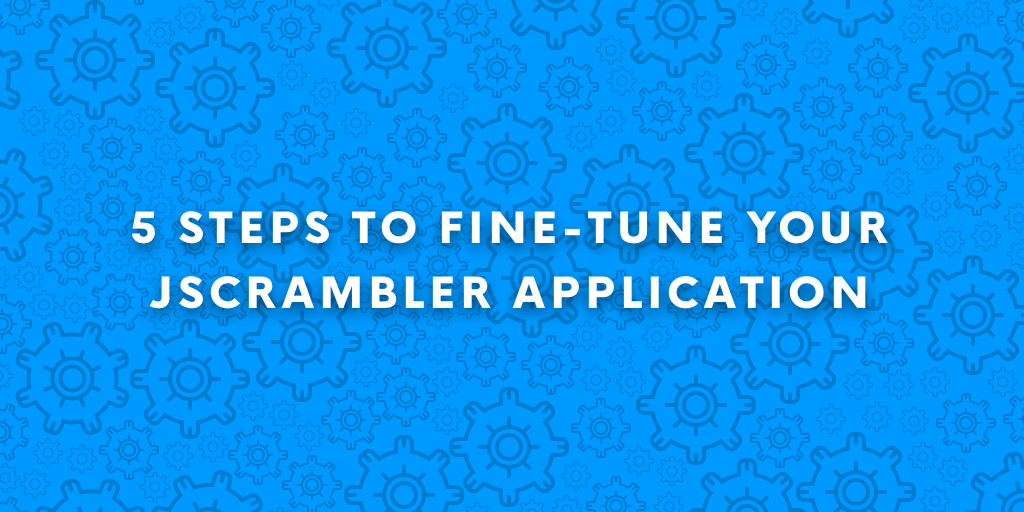 5 Steps to Fine-tune your Jscrambler Application