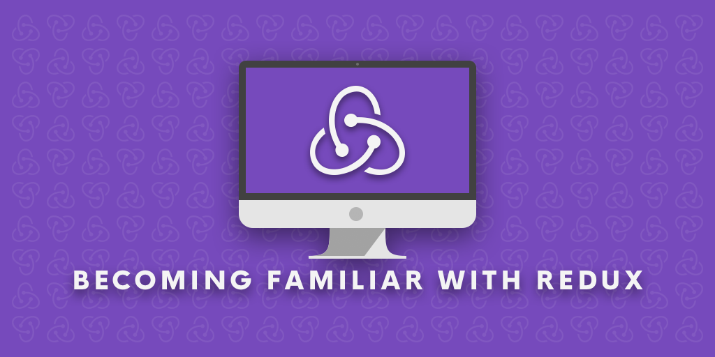 Becoming Familiar with Redux