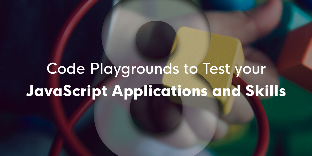 8-code-playgrounds-to-test-your-javascript-applications-and-skills
