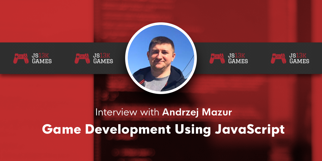 Interview with Andrzej Mazur - Game Development Using JavaScript