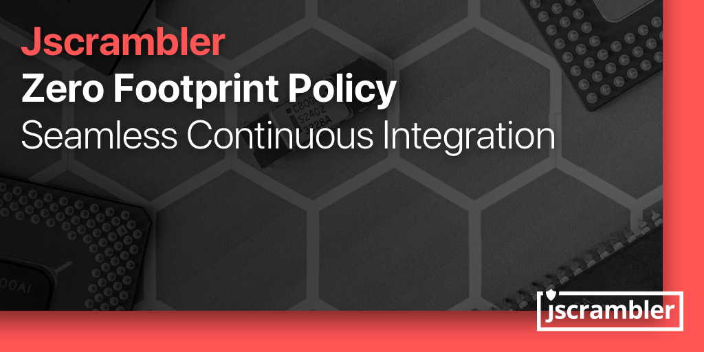 Zero Footprint Policy - Seamless Continuous Integration with Jscrambler