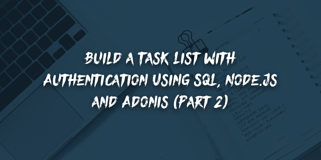Build a Task List with Authentication Using SQL, Node.js and Adonis