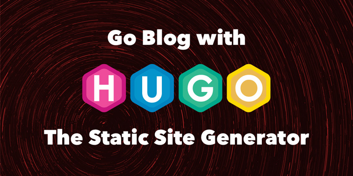 Go Blog with Hugo, the Static Site Generator