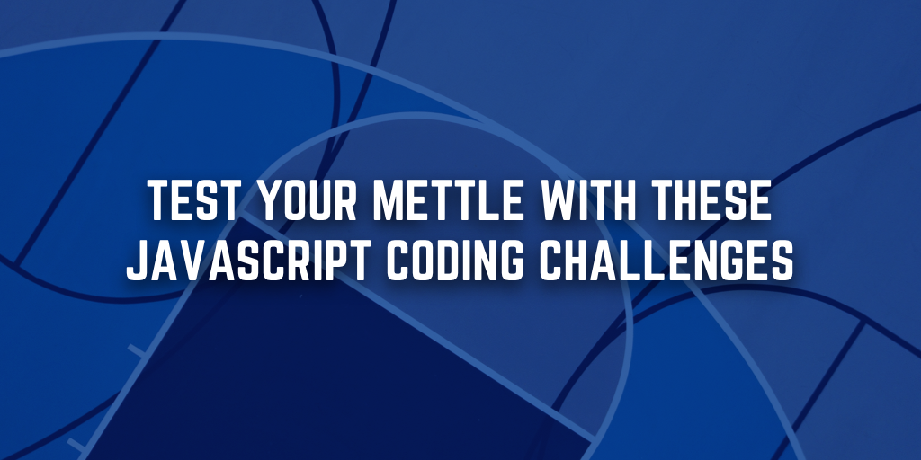Test Your Mettle with These JavaScript Coding Challenges