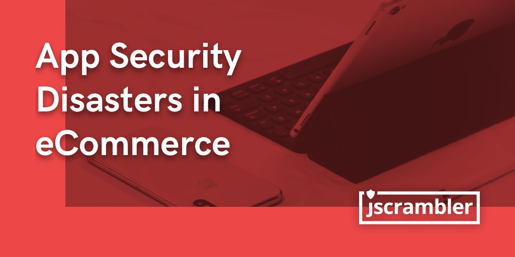 App Security Disasters in eCommerce