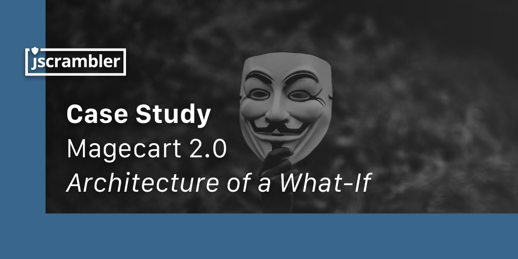 Magecart 2.0: Architecture of a What-If