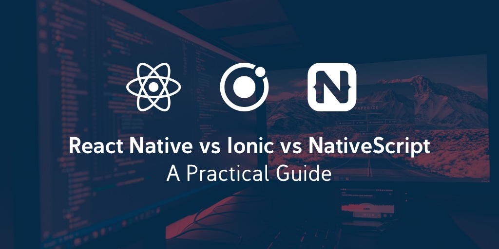 React Native vs Ionic vs NativeScript