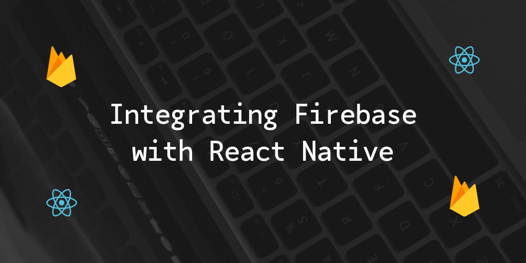 Integrating Firebase with React Native