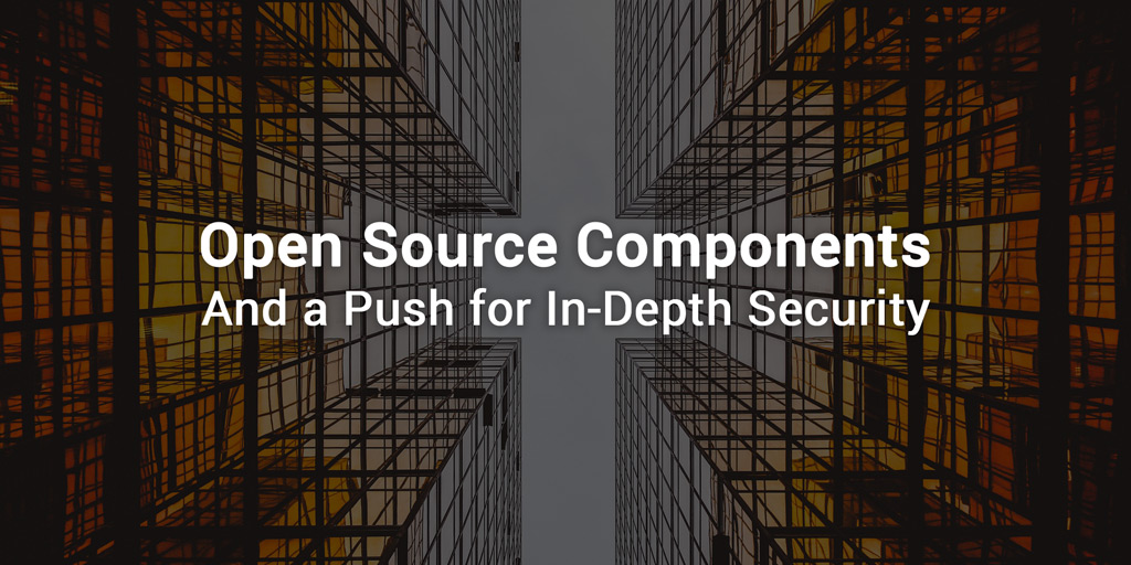 Open Source Components and a Push for In-Depth Security
