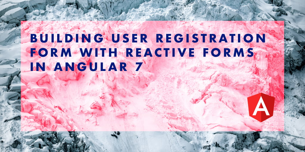 Building User Registration Form With Reactive Forms in Angular 7