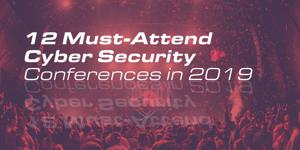 12 Must-Attend Cyber Security Conferences in 2019