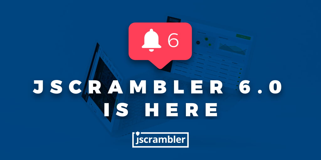 Jscrambler 6.0 is Here!