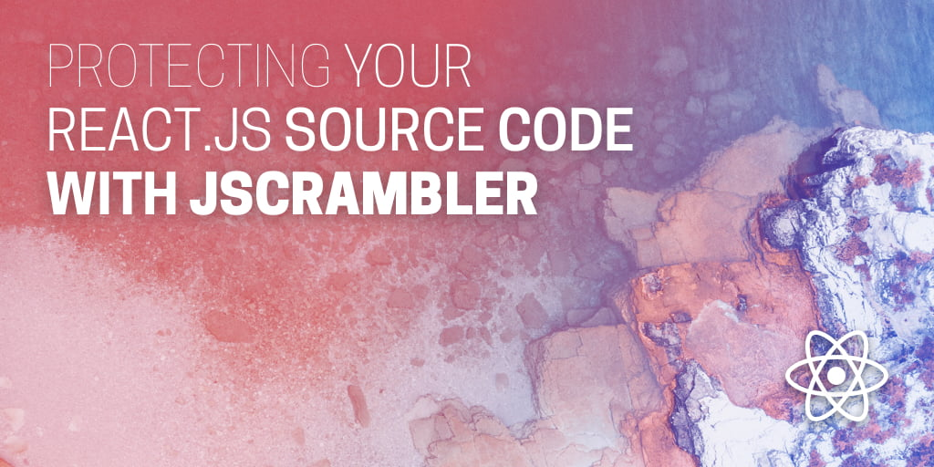 Protecting Your React.js Source Code With Jscrambler