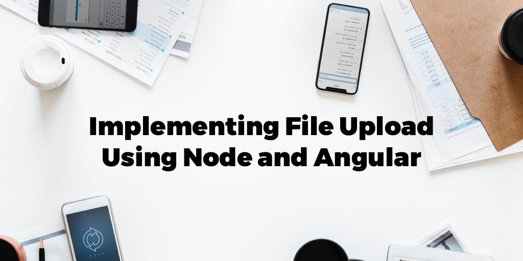 Implementing File Upload Using Node and Angular