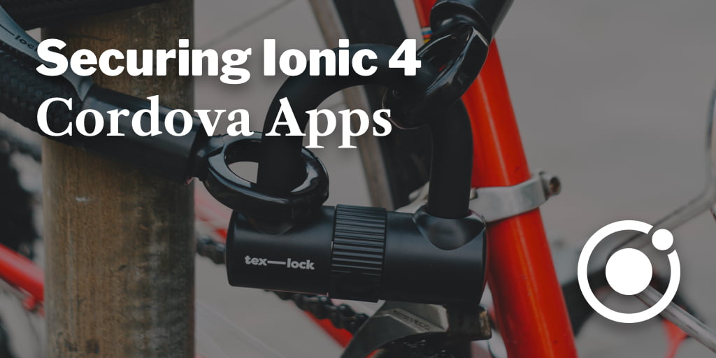 Securing Ionic 4 Cordova Apps