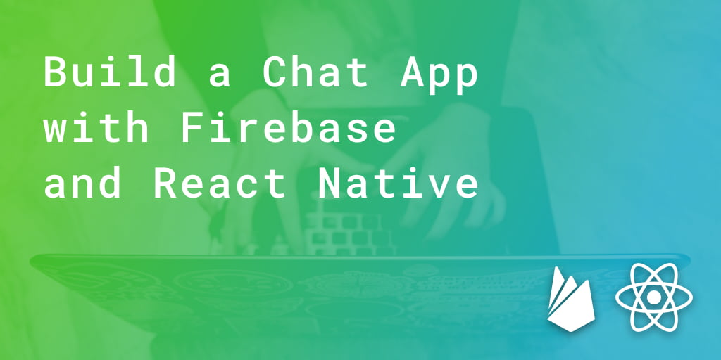 Build a Chat App with Firebase and React Native