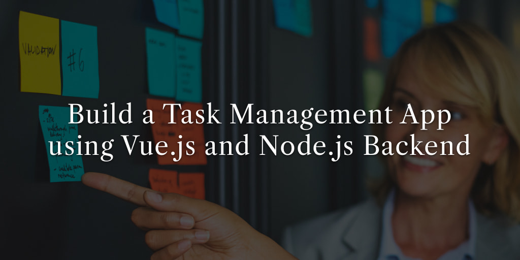 Build a Task Management App Using Vue.js and a Node.js Backend
