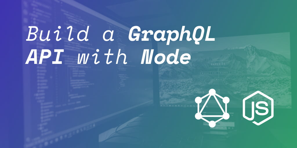 Build a GraphQL API with Node