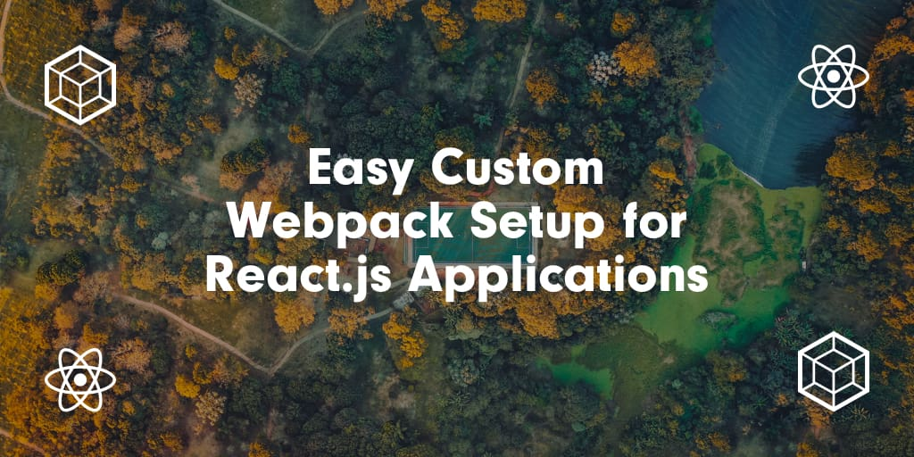 Easy Custom Webpack Setup for React.js Applications