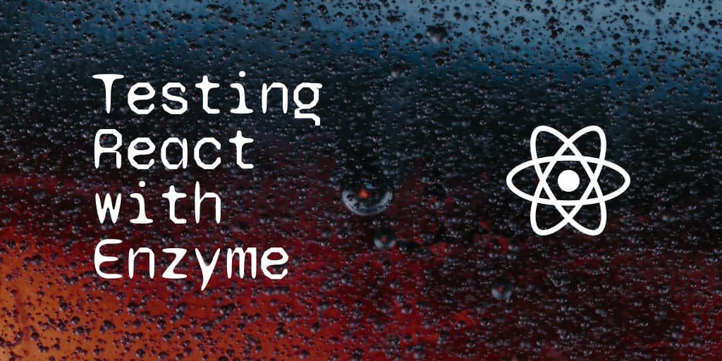 Testing React with Enzyme | Jscrambler Blog