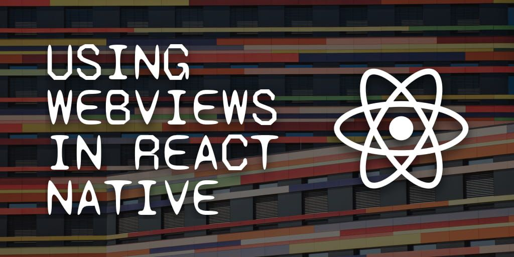 How To Use WebViews in a React Native App