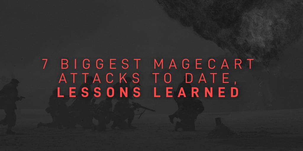 7 Biggest Magecart Attacks To Date, Lessons Learned