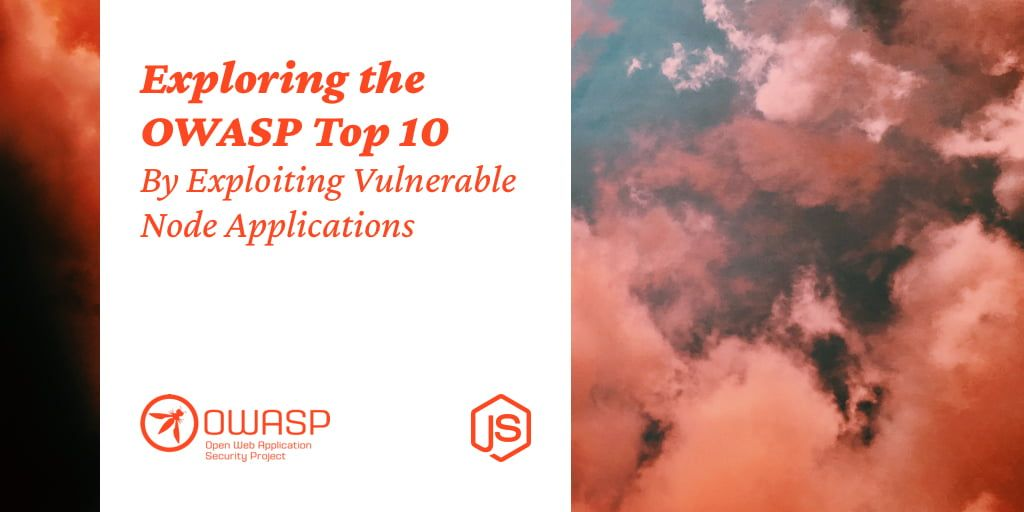 Exploring the OWASP Top 10 By Exploiting Vulnerable Node Applications