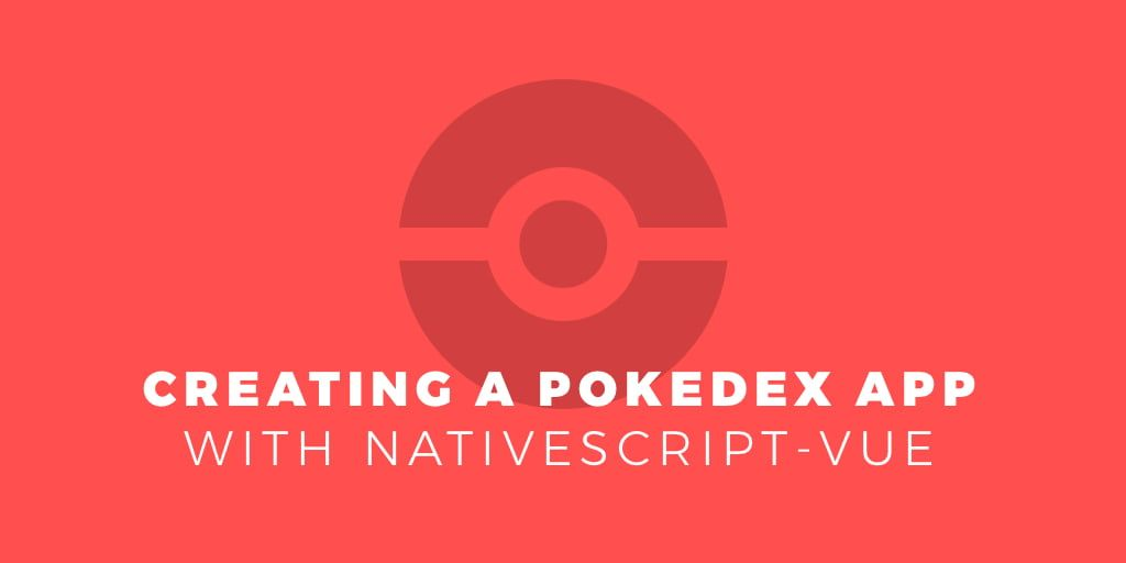 Creating a Pokedex App with NativeScript-Vue