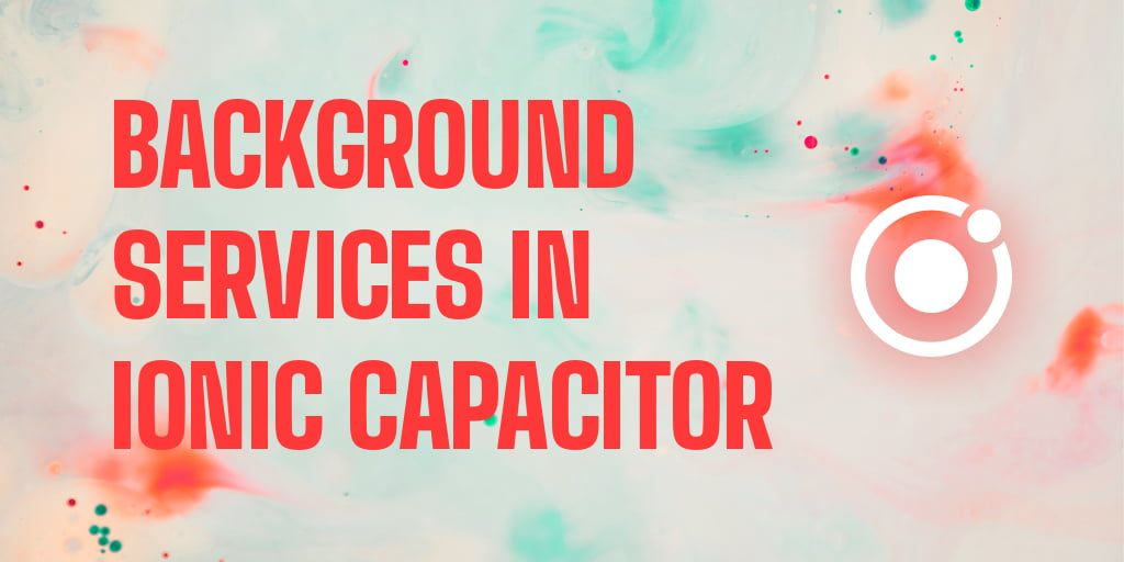 jscrambler-blog-background-services-ionic-capacitor