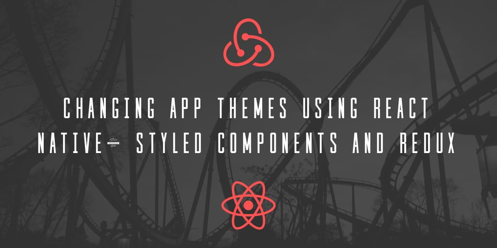 Changing App Themes Using React Native, Styled Components and Redux