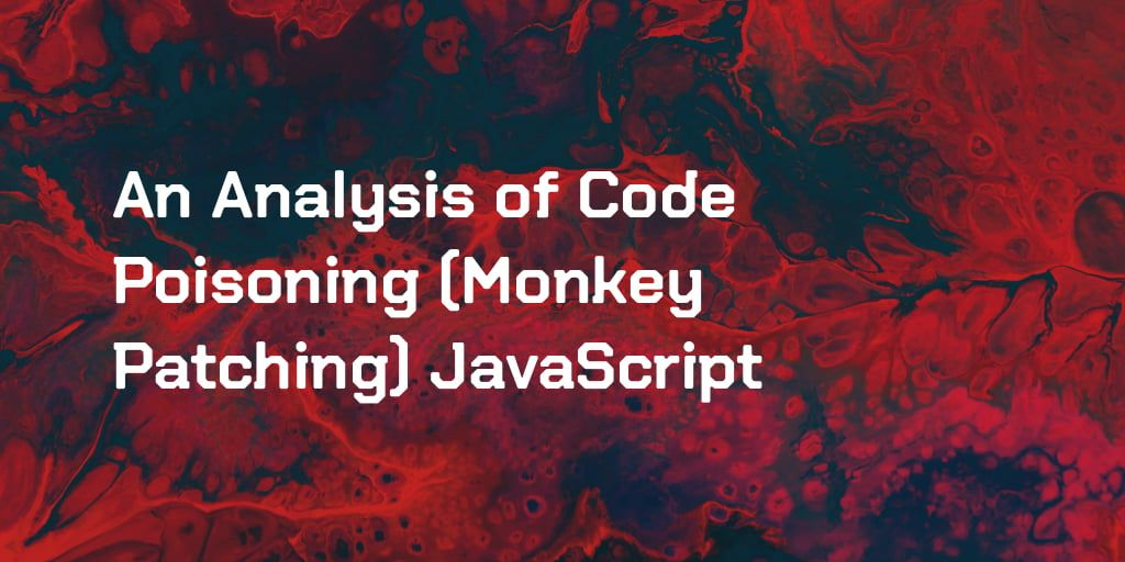 An Analysis of Code Poisoning (Monkey Patching) JavaScript
