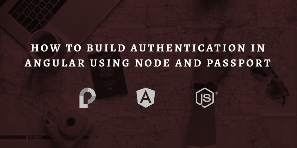 How To Build Authentication in Angular Using Node and Passport