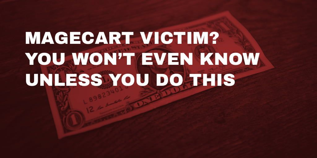 Magecart Victim? You Won't Even Know Unless You Do This