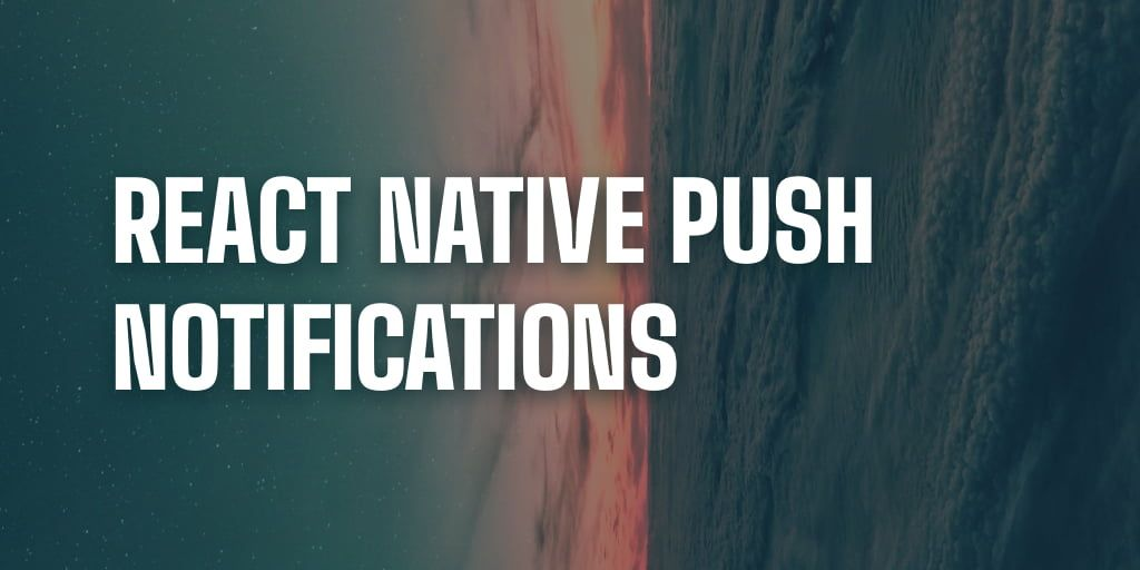 Implementing React Native Push Notifications in Android Apps