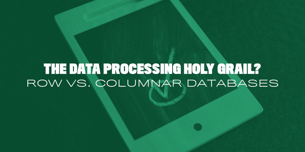 The Data Processing Holy Grail? Row vs. Columnar Databases