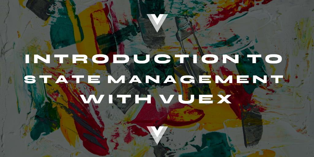 Introduction to State Management with Vuex