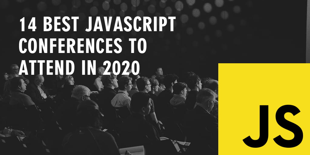 14 Best JavaScript Conferences to Attend in 2020