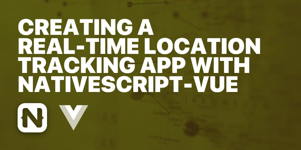 Creating a Real-Time Location Tracking App with NativeScript-Vue