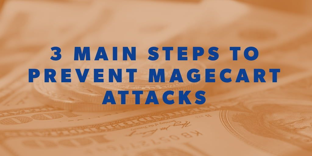 3 Main Steps to Prevent Magecart Attacks