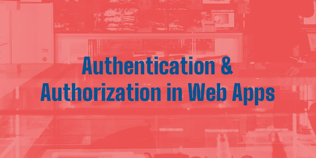 Authentication & Authorization in Web Apps