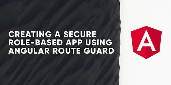 Creating a Secure Role-Based App Using Angular Route Guard
