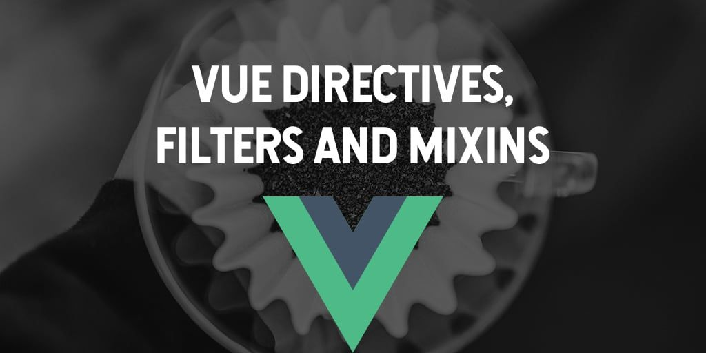 Advanced Vue Features: Directives, Filters, and Mixins