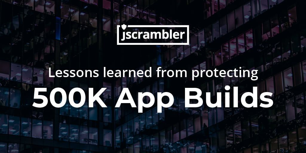 Celebrating 500,000 App Builds Protected with Jscrambler: Lessons Learned