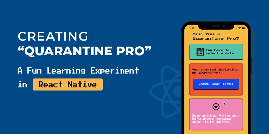 "Creating ""Quarantine Pro"" — A Fun Learning Experiment in React Native"